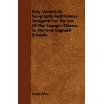 Easy Lessons in Geography and History Designed for the Use of the Younger Classes in the New England Schools by Allen & Joseph