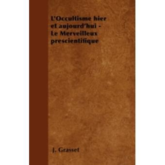 LOccultisme hier et aujourdhui  Le Merveilleux prscientifique by Grasset & J.