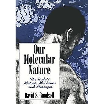 Our Molecular Nature  The Bodys Motors Machines and Messages by Goodsell & David S.