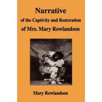 Narrative of the Captivity and Restoration of Mrs. Mary Rowlandson by Rowlandson & Mary
