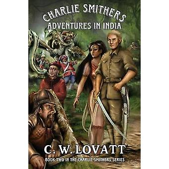 Charlie Smithers Adventures in India by Lovatt & C W