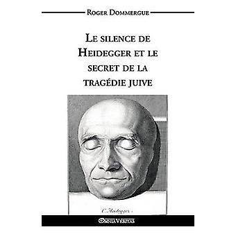 Le silence de Heidegger et le secret de la tragdie juive by Dommergue & Roger