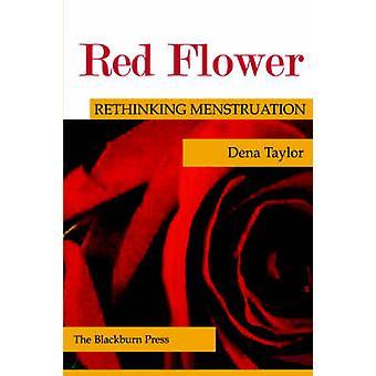 Red Flower Rethinking Menstruation by Taylor & Dena