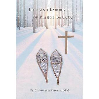 Life and Labors of Bishop Baraga by Verwyst OFM & Fr. Chrysostom