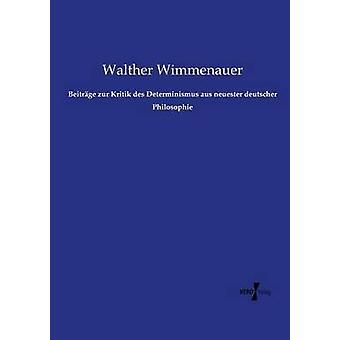Beitrge zur Kritik des Determinismus aus neuester deutscher Philosophie by Wimmenauer & Walther