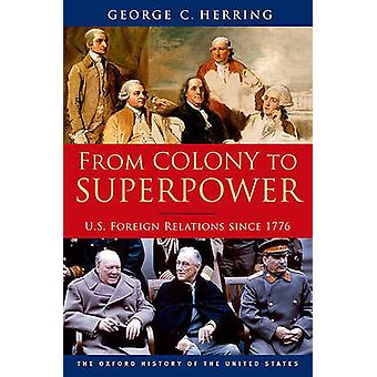 From Colony to Superpower  U.S. Foreign Relations since 1776 by George C Herring