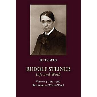Rudolf Steiner Life and Work  The Years of World War I by Peter Selg & Translated by Margot M Saar