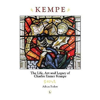 Kempe - The Life - Art and Legacy of Charles Eamer Kempe by Adrian Bar
