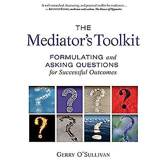 The Mediator's Toolkit - Formulating and Asking Questions for Successf
