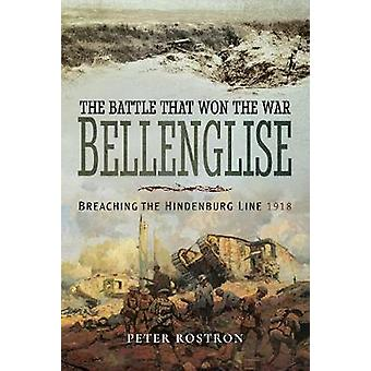 The Battle That Won the War - Bellenglise - Breaching the Hindenburg L