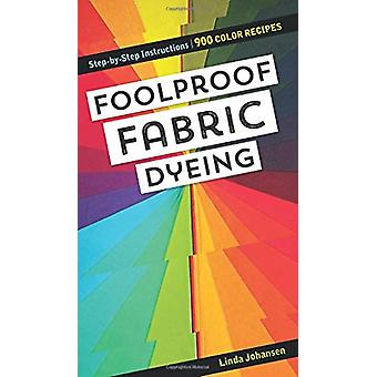 Foolproof Fabric Dyeing - 900 Colors Recipes - Step-by-Step Instructio