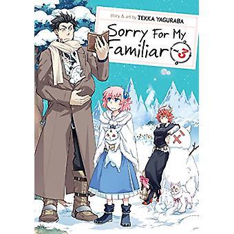 Sorry for My Familiar Vol. 3 by Tekka Yaguraba - 9781626929470 Book