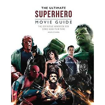 The Ultimate Superhero Movie Guide - The definitive handbook for comic