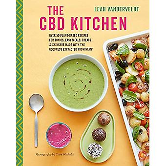 The CBD Kitchen - Over 50 Plant-Based Recipes for Tonics - Easy Meals