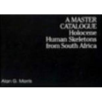 A Master Catalogue - Holocene Human Skeletons from South Africa by Ala
