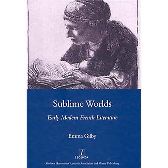 Sublime Worlds - Early Modern French Literature by Emma Gilby - 978190