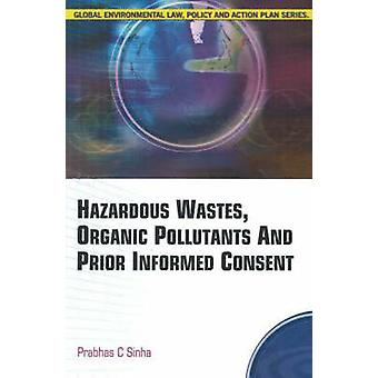 Hazardous Wastes - Organic Pollutants and Prior Informed Consent by P