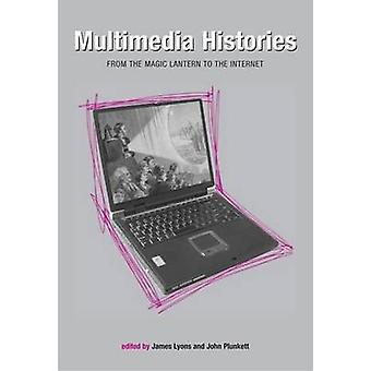 Multimedia Histories - From Magic Lanterns to Internet by James Lyons