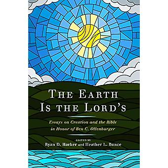 The Earth Is the Lord's - Essays on Creation and the Bible in Honor of