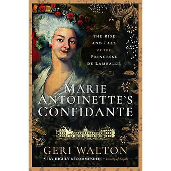 Marie Antoinettes Confidante  The Rise and Fall of the Princesse de Lamballe by Geri Walton