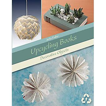 Upcycling Books - Decorative Objects by  -Julia Rubio - 9780764358753