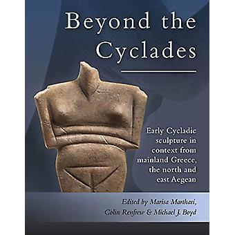 Beyond the Cyclades - Early Cycladic Sculpture in Context from Mainlan