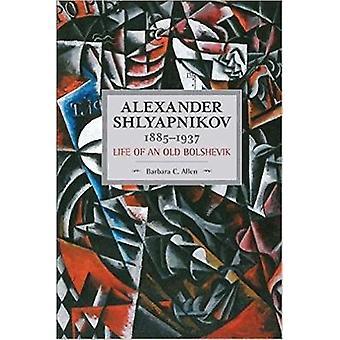 Alexander Shlyapnikov 18851937 Life of an Old Bolshevik  Historical Materialism Volume 90