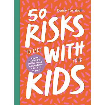 50 Risks to Take With Your Kids by Daisy Turnbull