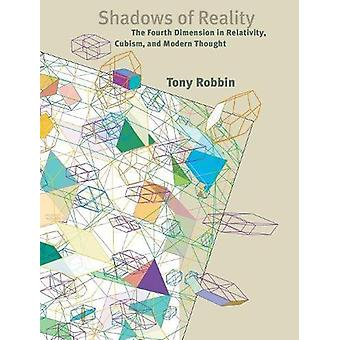 Shadows of Reality - The Fourth Dimension in Relativity - Cubism - and