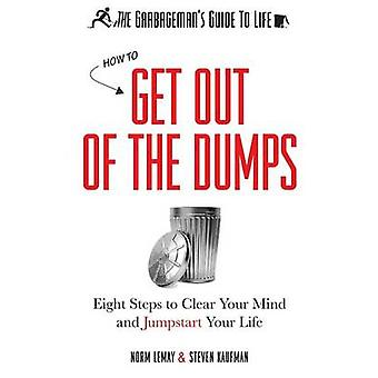 The Garbageman's Guide to Life - How to Get Out of the Dumps by Norm L