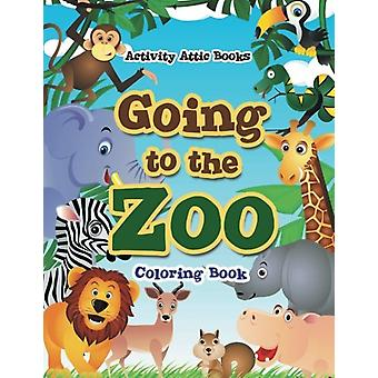 Going to the Zoo Coloring Book by Activity Attic Books - 978168323265