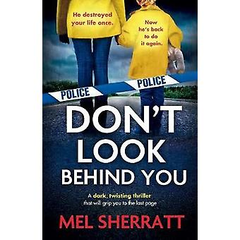 Don't Look Behind You - A dark - twisting crime thriller that will gri