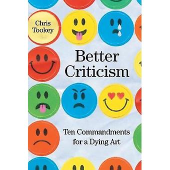 Better Criticism - Ten Commandments for a Dying Art by Chris Tookey -