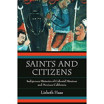 Saints and Citizens - Indigenous Histories of Colonial Missions and Mexican California