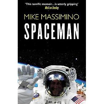 Spaceman An Astronaut's Unlikely Journey to Unlock the Secrets of the Universe