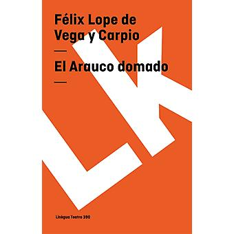 Arauco Domado av Felix Lope de Vega y Carpio & Foreword av Sergio Aguilar Gim nez
