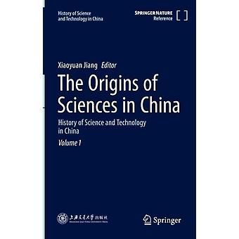 The Origins of Sciences in China History of Science and Technology in China Volume 1 di Xiaoyuan Jiang