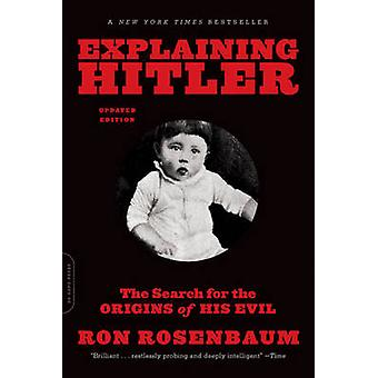 Explaining Hitler - The Search for the Origins of His Evil by Ron Rose