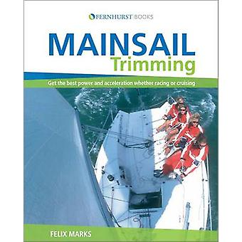 Mainsail Trimming - An Illustrated Guide by Felix Marks - 978047051650