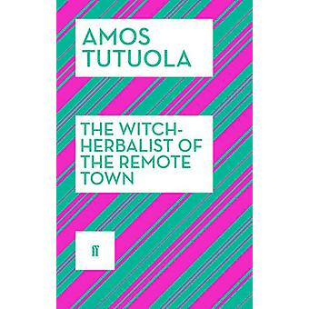 The Witch-Herbalist of the Remote Town by Amos Tutuola - 978057131692