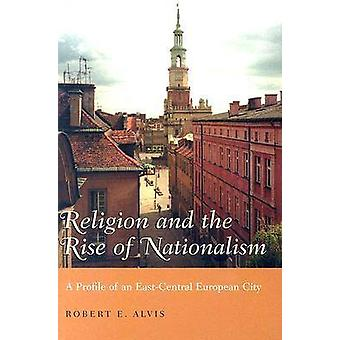Religion and the Rise of Nationalism - A Profile of an East-Central Eu
