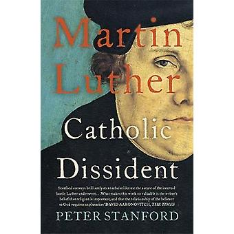 Martin Luther - Catholic Dissident by Peter Stanford - 9781473621671 B