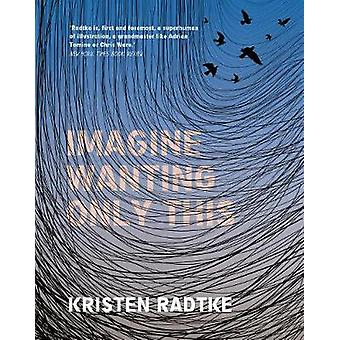 Imagine Wanting Only This by Kristen Radtke - 9781787330504 Book