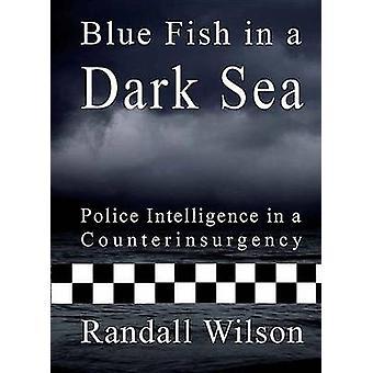 Blue Fish in a Dark Sea - Police Intelligence in a Counterinsurgency b