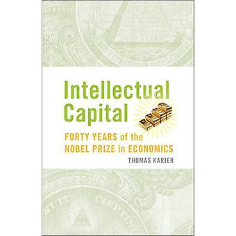 Intellectual Capital - Forty Years of the Nobel Prize in Economics by