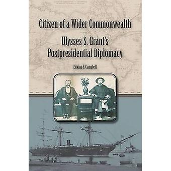 Citizen of a Wider Commonwealth - Ulysses S. Grant's Postpresidential