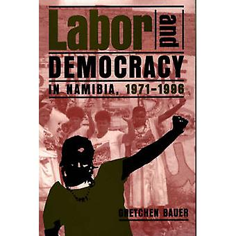 Labor and Democracy in Namibia - 1971-96 by Gretchen Bauer - 97808525