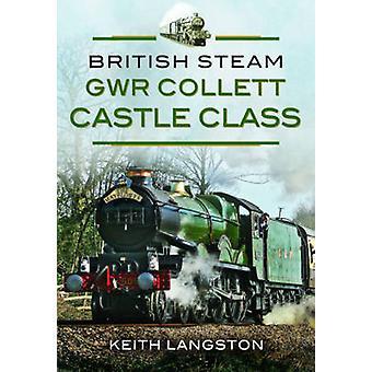 Brittiska Steam - GWR Collett Castle klass av Keith Langston - 978147382