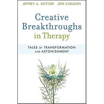 Creative Breakthroughs in Therapy - Tales of Transformation and Astoni