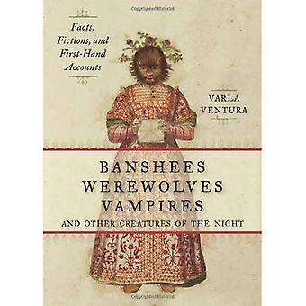 Banshees, Werewolves, Vampires And Other Creatures Of The Night: Facts, Fictions, and First-Hand Accounts